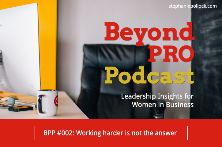 BPP #002: Working harder is not the answer