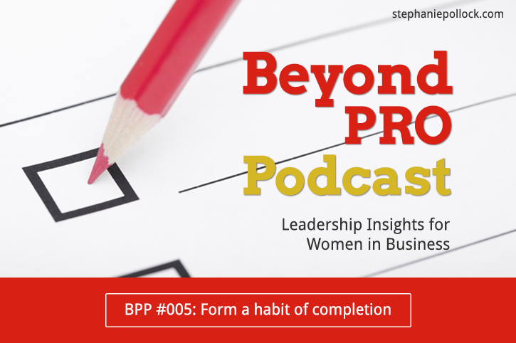 BPP #005: Form a habit of completion