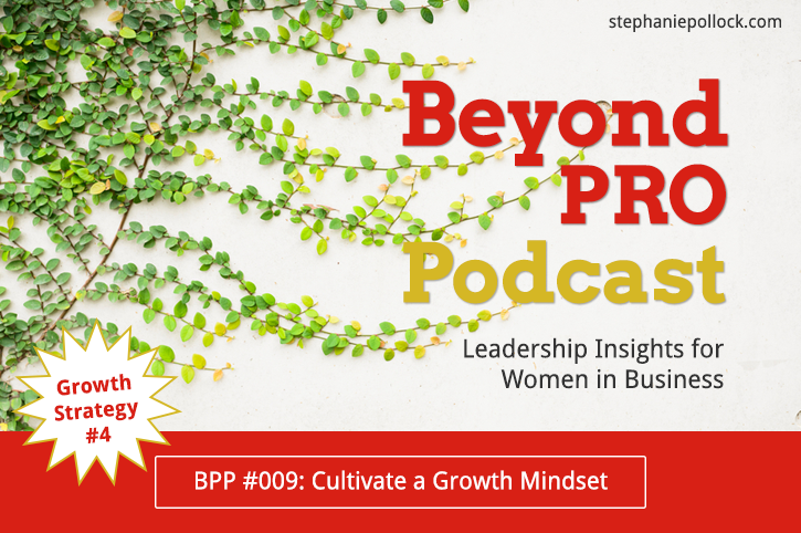 BPP #009: Growth Strategy No. 4, Cultivate a growth mindset