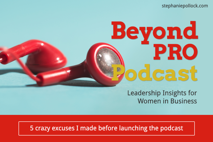 5 crazy excuses I made before launching the podcast (BPP #011)