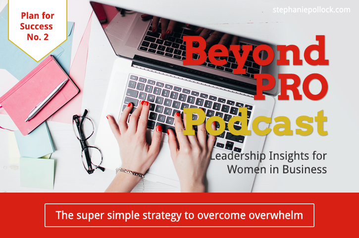 The super simple strategy to overcome overwhelm (BPP #013)
