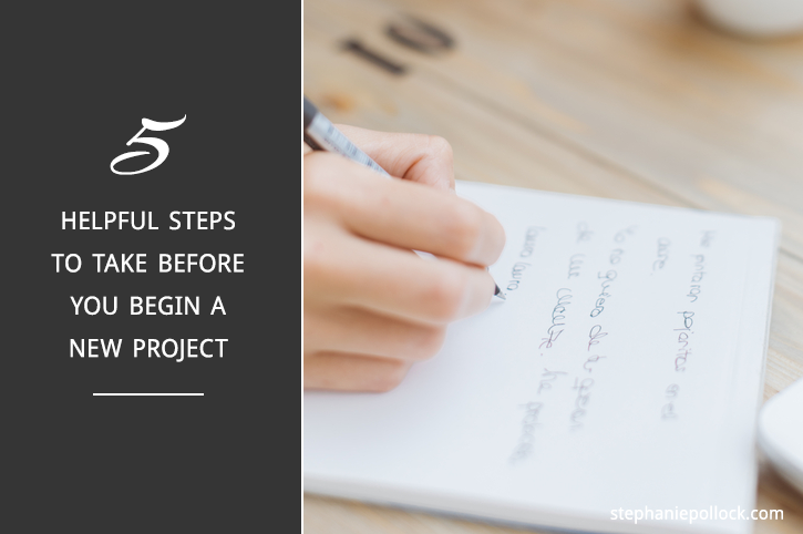 5 helpful steps to take before you begin a new project