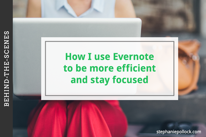 Behind-the-scenes: How I use Evernote to be more efficient and stay focused