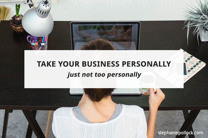 Take your business personally (just not too personally)