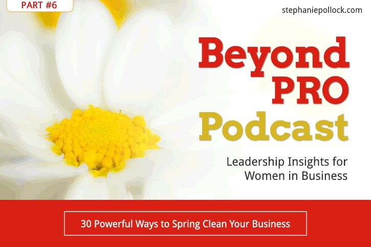 30 Powerful Ways to Spring Clean Your Business (Part #6)