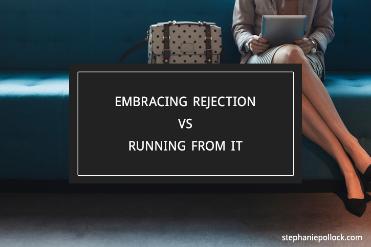 Embracing rejection vs running from it